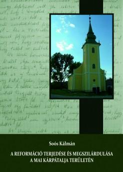 Soós Kálmán: A reformáció terjedése és megszilárdulása a mai Kárpátalja területén (1517–1600)