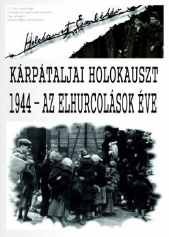 Kárpátaljai Holokauszt. 1944 – az elhurcolások éve
